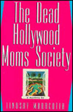 The Dead Hollywood Moms Society by Lindsay Maracotta