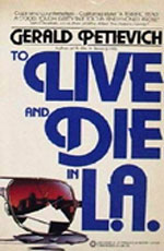 To Live and Die in L.A. by Gerald Petievich